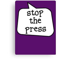 STOP THE PRESS by Bubble-Tees.com Canvas Print