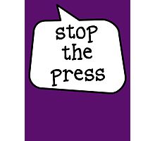 STOP THE PRESS by Bubble-Tees.com Photographic Print