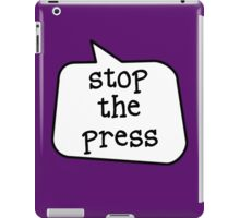 STOP THE PRESS by Bubble-Tees.com iPad Case/Skin