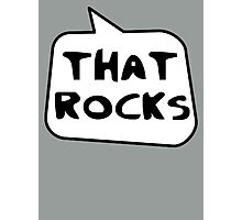 THAT ROCKS by Bubble-Tees.com Photographic Print