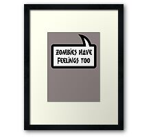 ZOMBIES HAVE FEELINGS TOO by Bubble-Tees.com Framed Print