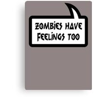 ZOMBIES HAVE FEELINGS TOO by Bubble-Tees.com Canvas Print