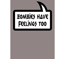 ZOMBIES HAVE FEELINGS TOO by Bubble-Tees.com Photographic Print