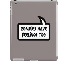 ZOMBIES HAVE FEELINGS TOO by Bubble-Tees.com iPad Case/Skin