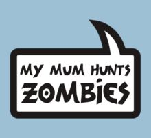MY MUM HUNTS ZOMBIES by Bubble-Tees.com Kids Clothes