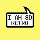 I AM SO RETRO by Bubble-Tees.com by Bubble-Tees