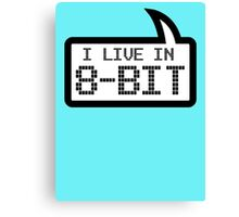 I LIVE IN 8-BIT by Bubble-Tees.com Canvas Print