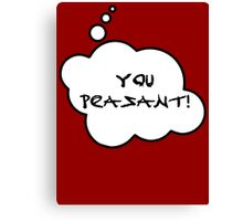 YOU PEASANT by Bubble-Tees.com Canvas Print