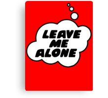 LEAVE ME ALONE by Bubble-Tees.com Canvas Print