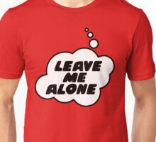 LEAVE ME ALONE by Bubble-Tees.com Unisex T-Shirt