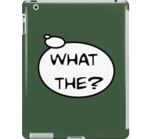 WHAT THE? by Bubble-Tees.com iPad Case/Skin