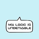MY LOGIC IS UNDENIABLE by Bubble-Tees.com by Bubble-Tees