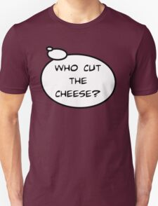 WHO CUT THE CHEESE? by Bubble-Tees.com T-Shirt
