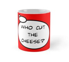 WHO CUT THE CHEESE? by Bubble-Tees.com Mug