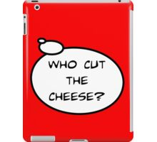 WHO CUT THE CHEESE? by Bubble-Tees.com iPad Case/Skin