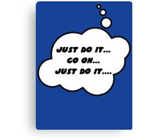 JUST DO IT... GO ON... JUST DO IT... by Bubble-Tees.com Canvas Print
