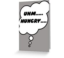 UHM.... HUNGRY.... by Bubble-Tees.com Greeting Card