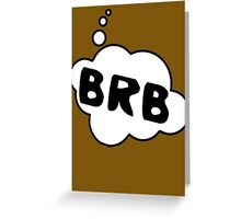 BRB by Bubble-Tees.com Greeting Card