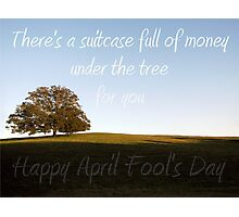 Hidden Here: Money-filled Suitcase ... April Fool's Day Photographic Print