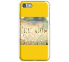 Don't Worry iPhone Case/Skin