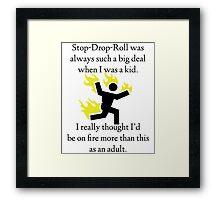 Stop! Drop! Roll! Framed Print