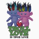 Troll Love is True Love by gleekgirl