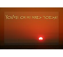 You're On My Mind Today Photographic Print