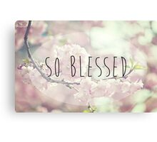 So Blessed Canvas Print