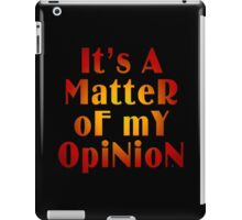 A Matter Of My Opinion iPad Case/Skin
