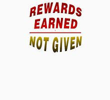 Rewards Earned Not Given Unisex T-Shirt