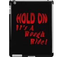 Hold On To A Rough Ride iPad Case/Skin