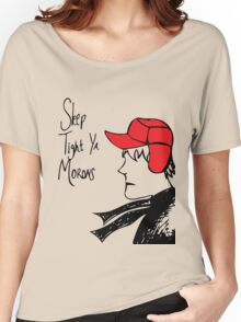 Sleep Tight Ya Morons Women's Relaxed Fit T-Shirt