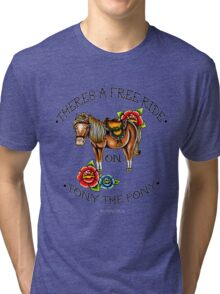 There's a free ride on Tony the Pony Tri-blend T-Shirt