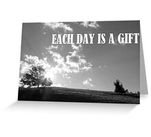 Each Day Is A Gift Greeting Card