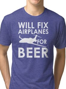 Will Fix Airplanes for Beer, White text Tri-blend T-Shirt