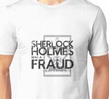 sherlock holmes was a fraud Unisex T-Shirt