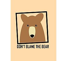 DON'T BLAME THE GRIZZLY BEAR Photographic Print