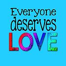 Everyone Deserves Love Gay Marriage & Equality by geekchicprints