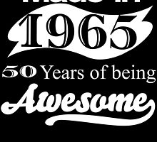 MADE IN 1965 50 YEARS OF BEING AWESOME by BADASSTEES