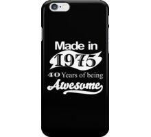 MADE IN 1975 40 YEARS OF BEING AWESOME iPhone Case/Skin