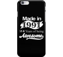 MADE IN 1991 24 YEARS OF BEING AWESOME iPhone Case/Skin