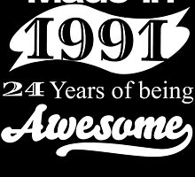 MADE IN 1991 24 YEARS OF BEING AWESOME by badassarts