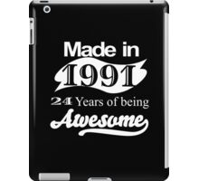 MADE IN 1991 24 YEARS OF BEING AWESOME iPad Case/Skin