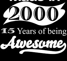 MADE IN 2000 15 YEARS OF BEING AWESOME by badassarts