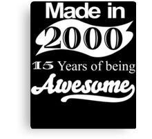 MADE IN 2000 15 YEARS OF BEING AWESOME Canvas Print