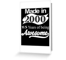 MADE IN 2000 15 YEARS OF BEING AWESOME Greeting Card
