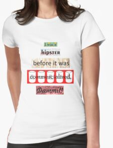 Hipster Commercialized Dammit! Womens Fitted T-Shirt