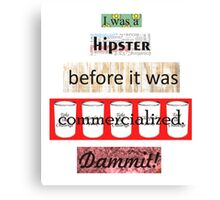 Hipster Commercialized Dammit! Canvas Print