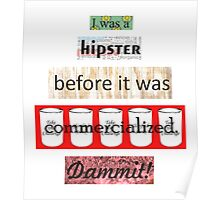 Hipster Commercialized Dammit! Poster