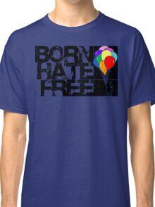 born hate free Classic T-Shirt